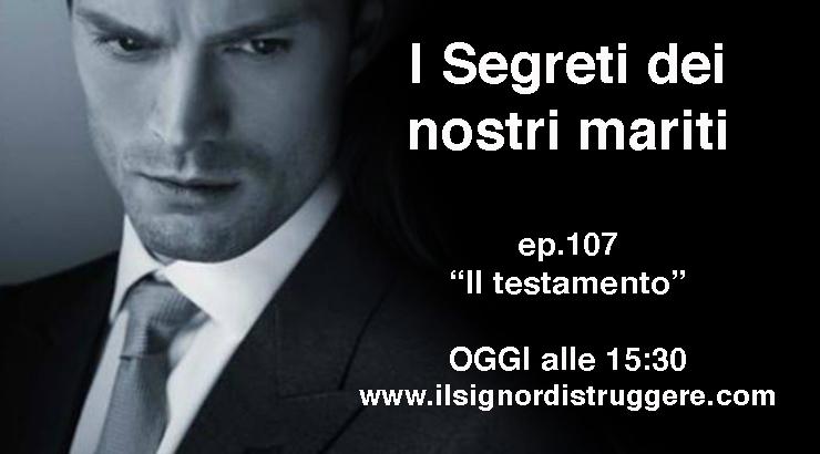"""I SEGRETI DEI NOSTRI MARITI ep 107 – """"Il testamento"""""""